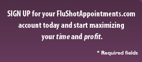Sign up for your FluShotAppointments.com account today and start maximizing your time and profit.